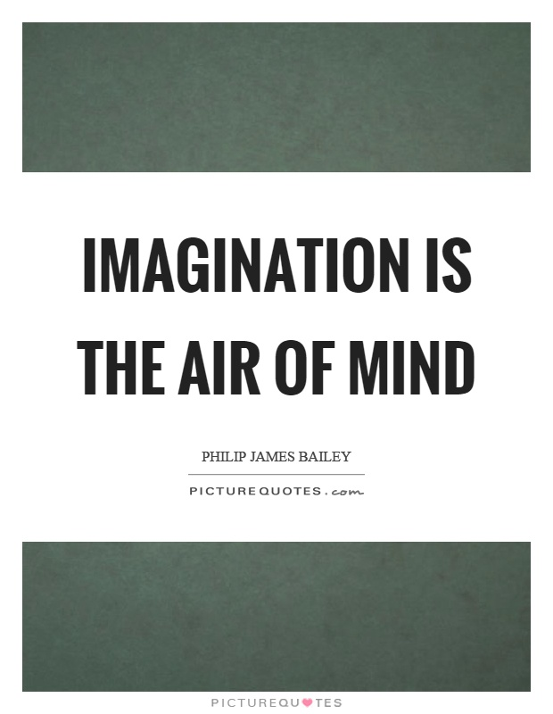 Imagination is the air of mind Picture Quote #1