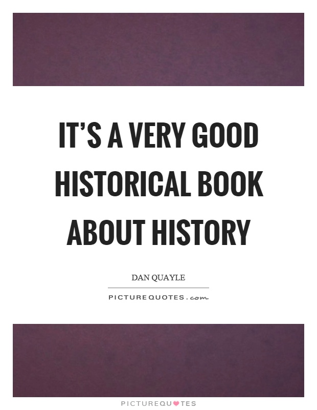 It's a very good historical book about history Picture Quote #1