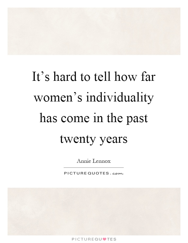 It's hard to tell how far women's individuality has come in the past twenty years Picture Quote #1