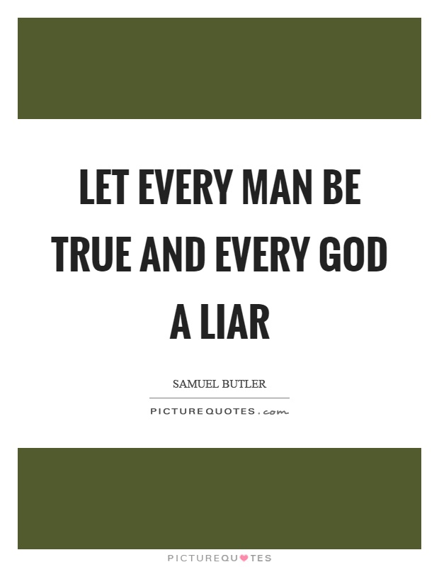 Let every man be true and every God a liar Picture Quote #1