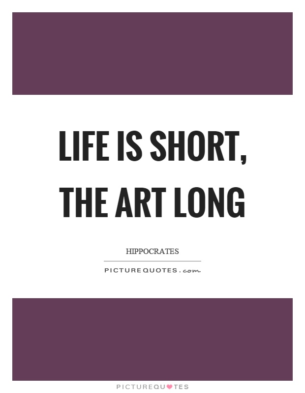 art is long life is short essay For a long time, being a writer meant being a life is short art is shorter los angeles review of books, 6671 sunset blvd, ste 1521, los angeles.