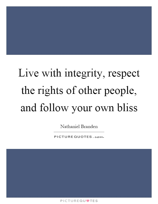 Live with integrity, respect the rights of other people, and follow your own bliss Picture Quote #1