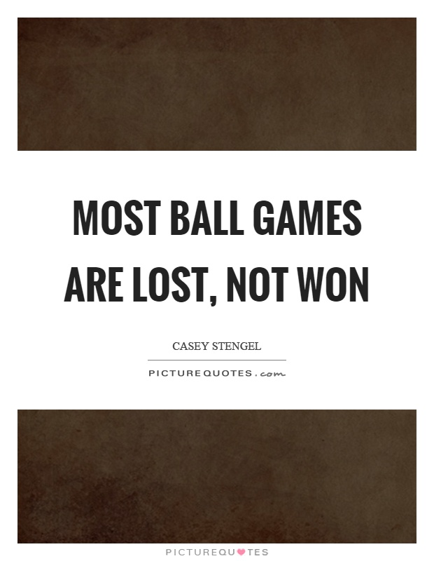 Most ball games are lost, not won Picture Quote #1