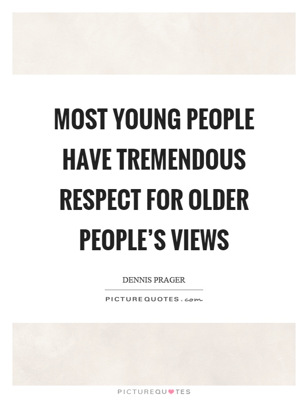 Most young people have tremendous respect for older people's views Picture Quote #1