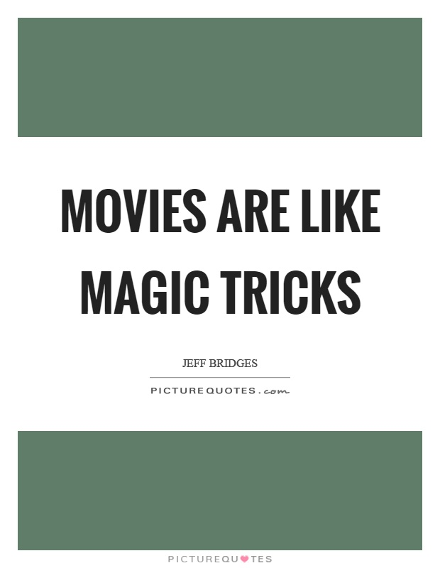 Movies are like magic tricks Picture Quote #1