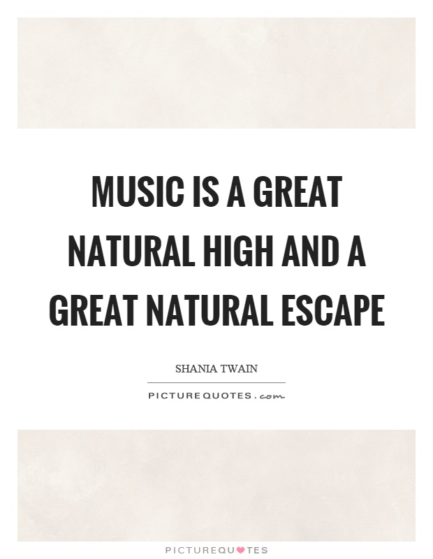 Music is a great natural high and a great natural escape Picture Quote #1