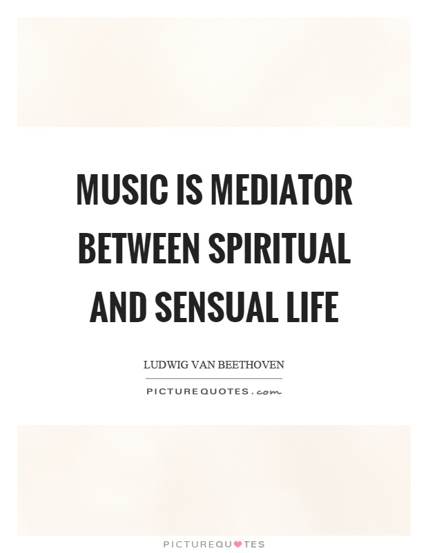 Music is mediator between spiritual and sensual life Picture Quote #1