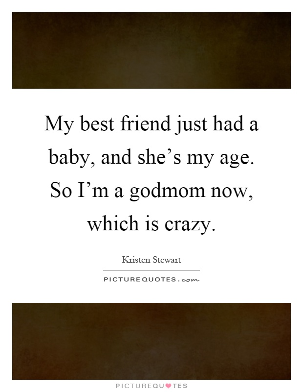 My Best Friend Just Had A Baby And She S My Age So I M A