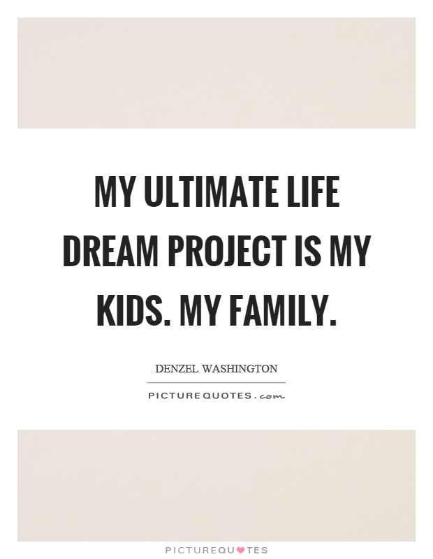 My ultimate life dream project is my kids. My family Picture Quote #1