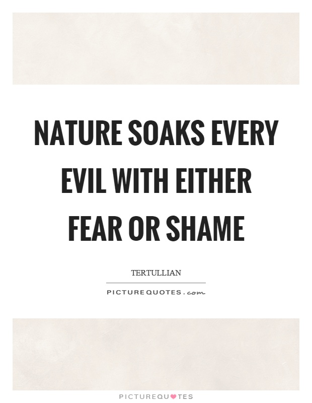 Nature soaks every evil with either fear or shame Picture Quote #1