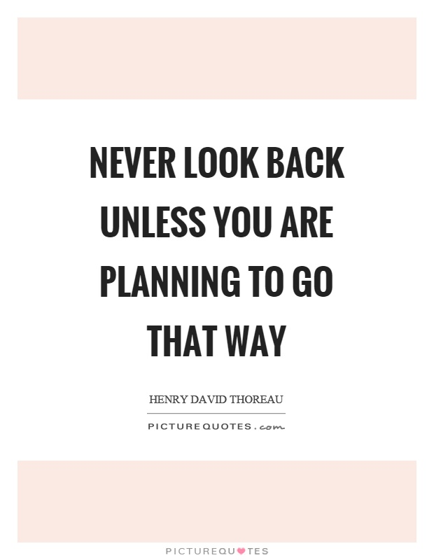 Never look back unless you are planning to go that way Picture Quote #1