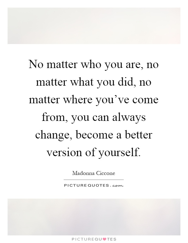 No Matter Where You Are Quotes: No Matter Who You Are, No Matter What You Did, No Matter