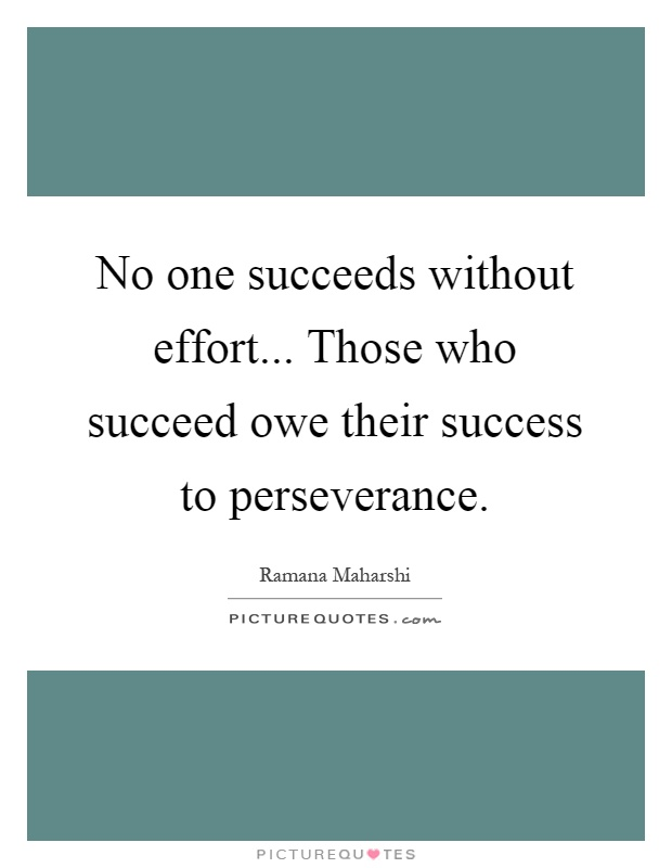 No one succeeds without effort... Those who succeed owe their success to perseverance Picture Quote #1