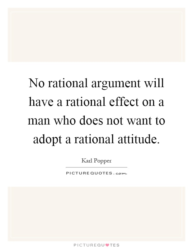 No rational argument will have a rational effect on a man who does not want to adopt a rational attitude Picture Quote #1