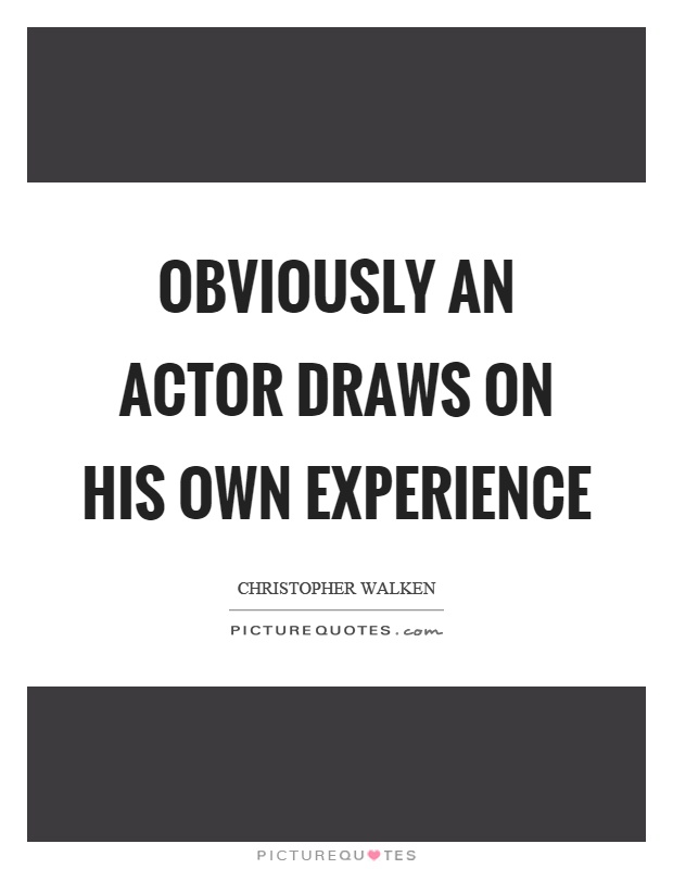 Obviously an actor draws on his own experience Picture Quote #1