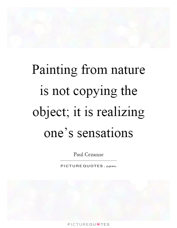 painting from nature is not copying the object it is realizing