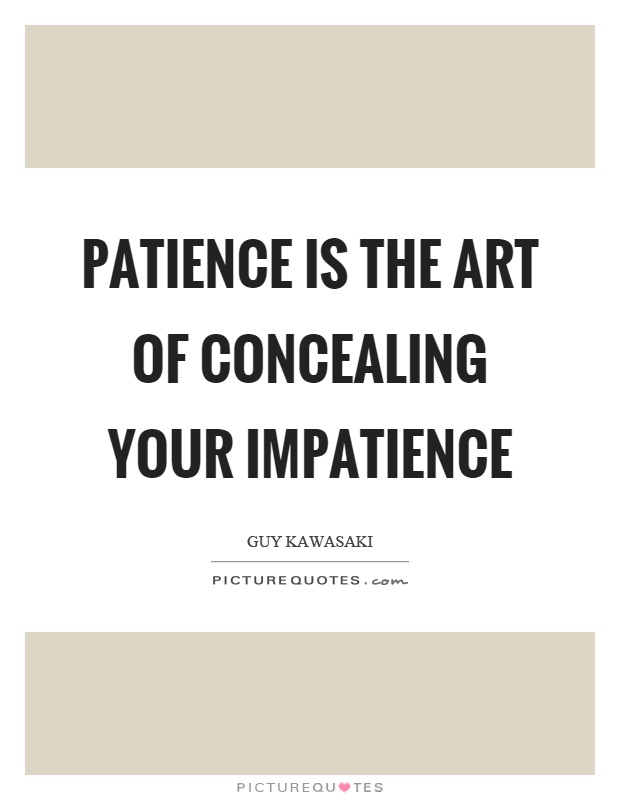 Patience is the art of concealing your impatience Picture Quote #1