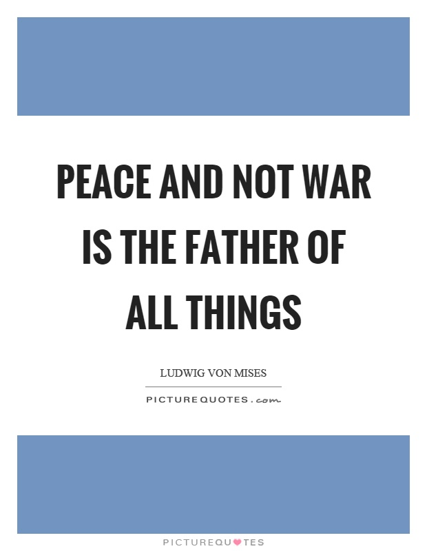 Peace and not war is the father of all things Picture Quote #1
