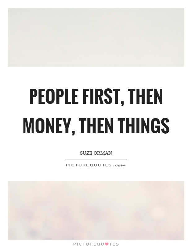 People first, then money, then things Picture Quote #1