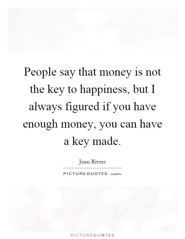 People say that money is not the key to happiness, but I always figured if you have enough money, you can have a key made Picture Quote #1