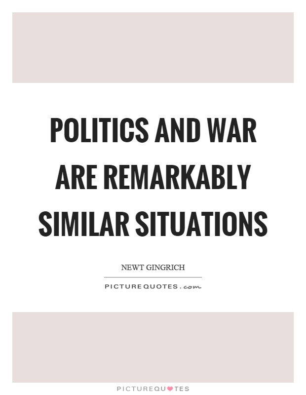 Politics and war are remarkably similar situations Picture Quote #1