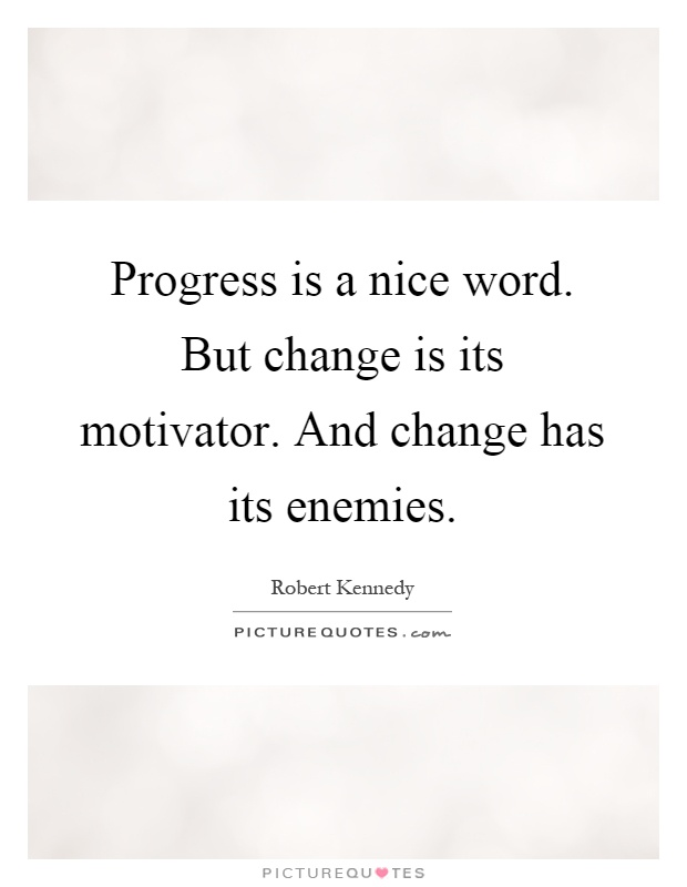 Progress is a nice word. But change is its motivator. And change has its enemies Picture Quote #1