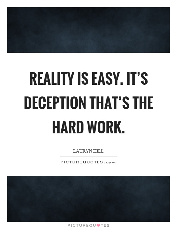 Reality is easy. It's deception that's the hard work Picture Quote #1