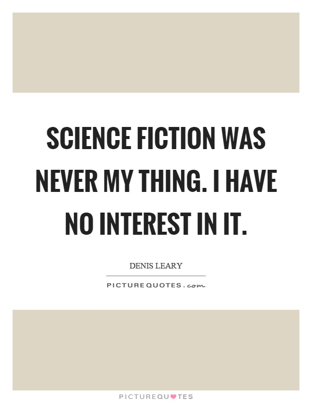 Science fiction was never my thing. I have no interest in it Picture Quote #1