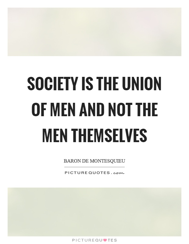 Society is the union of men and not the men themselves Picture Quote #1