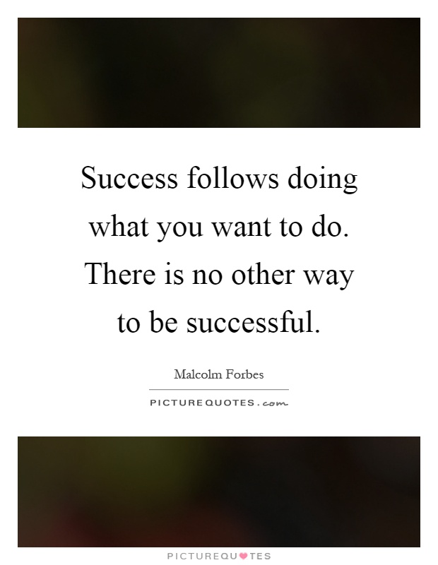 Success follows doing what you want to do. There is no other way to be successful Picture Quote #1