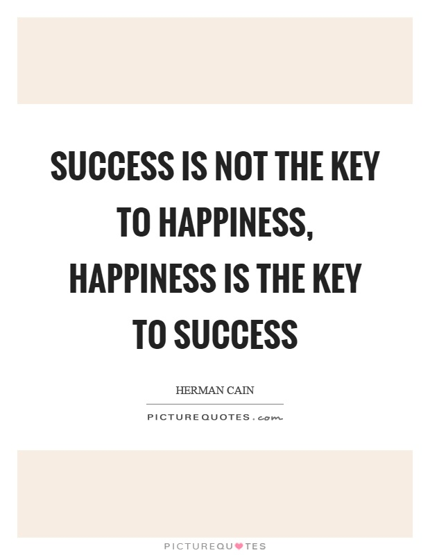 Success is not the key to happiness, happiness is the key to success Picture Quote #1