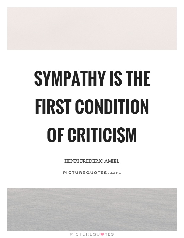 Sympathy is the first condition of criticism Picture Quote #1