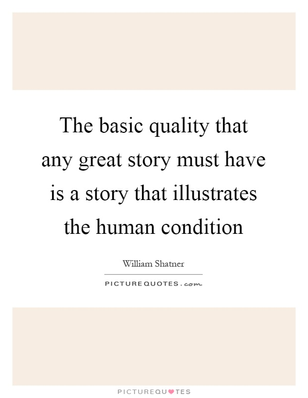The basic quality that any great story must have is a story that illustrates the human condition Picture Quote #1