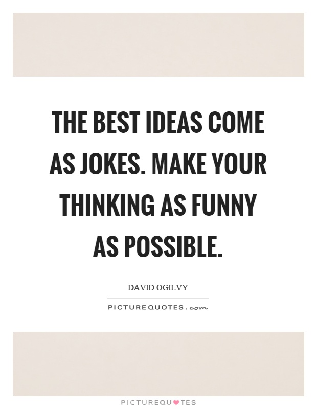 The best ideas come as jokes. Make your thinking as funny as possible Picture Quote #1