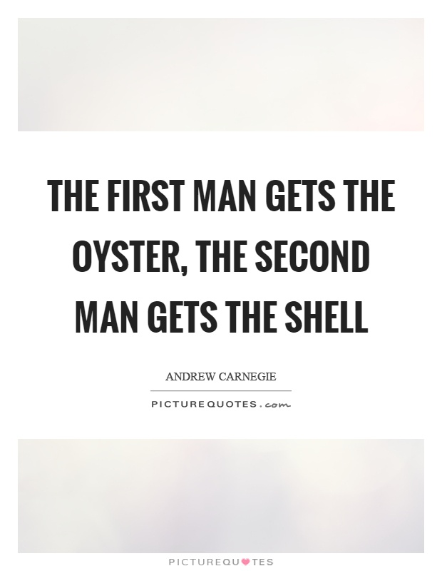 The first man gets the oyster, the second man gets the shell Picture Quote #1