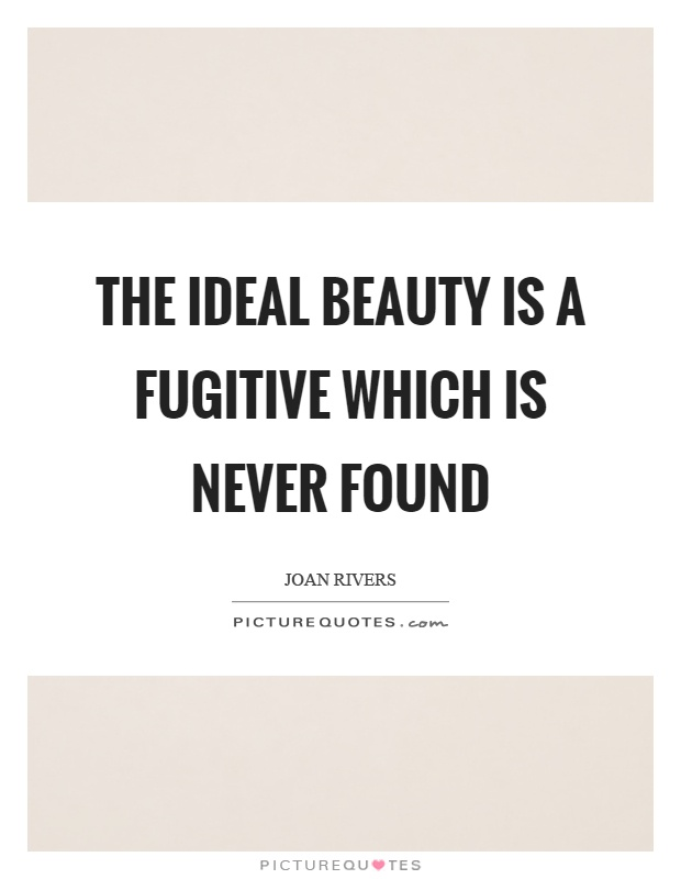 The ideal beauty is a fugitive which is never found Picture Quote #1