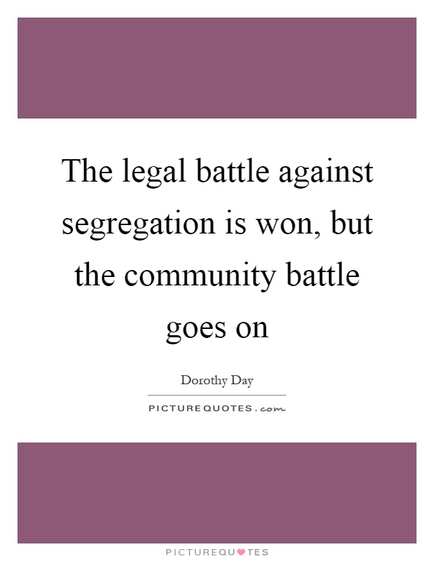 The legal battle against segregation is won, but the community battle goes on Picture Quote #1