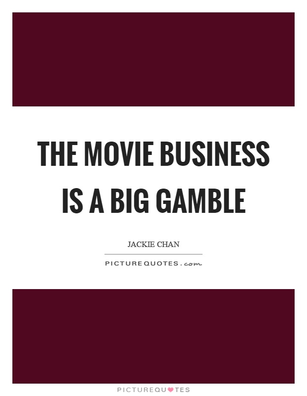 The movie business is a big gamble Picture Quote #1