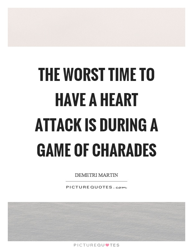The worst time to have a heart attack is during a game of charades Picture Quote #1