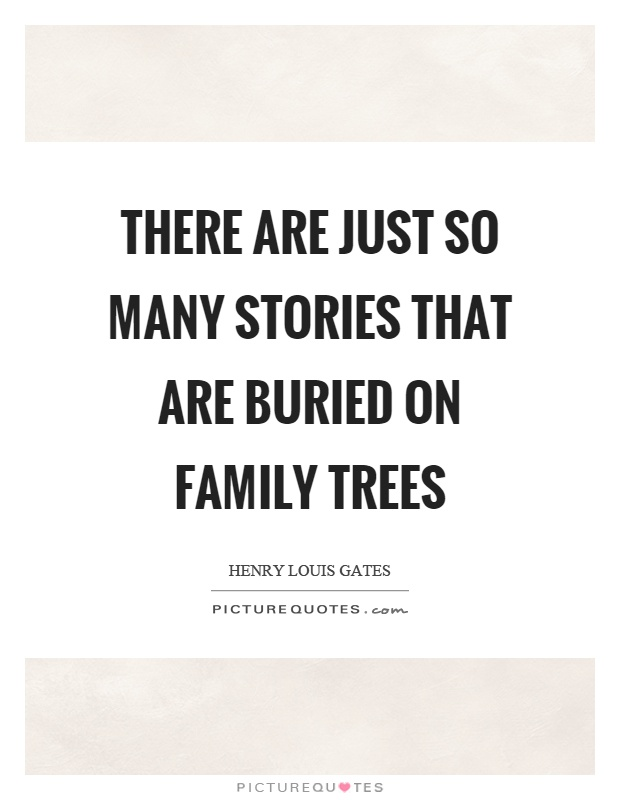There are just so many stories that are buried on family trees Picture Quote #1