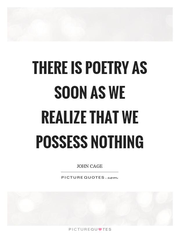 There is poetry as soon as we realize that we possess nothing Picture Quote #1