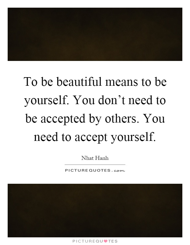 To be beautiful means to be yourself. You don't need to be accepted by others. You need to accept yourself Picture Quote #1