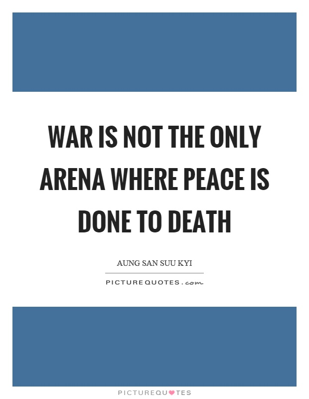 War is not the only arena where peace is done to death Picture Quote #1