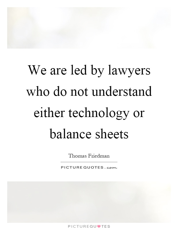 We are led by lawyers who do not understand either technology or balance sheets Picture Quote #1