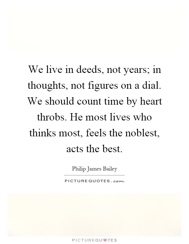 We live in deeds and not in years essay