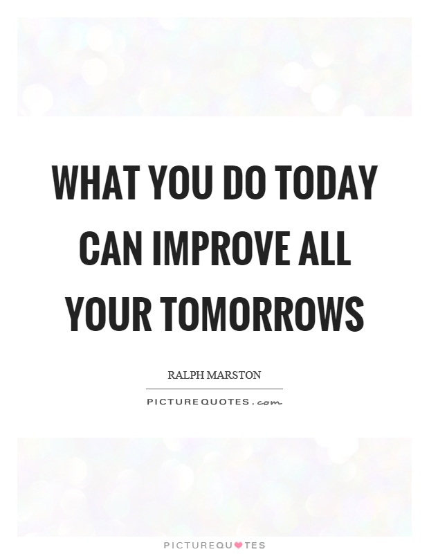 What you do today can improve all your tomorrows Picture Quote #1