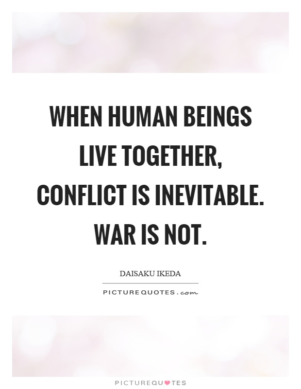 When human beings live together, conflict is inevitable. War is not Picture Quote #1