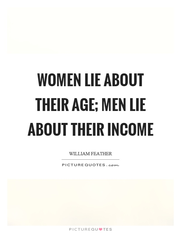 Women lie about their age; men lie about their income ...