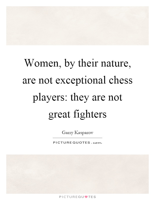 Women, by their nature, are not exceptional chess players: they are not great fighters Picture Quote #1