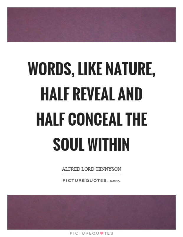 Words, like nature, half reveal and half conceal the soul within Picture Quote #1